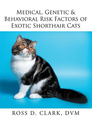 cover image of Medical, Genetic & Behavioral Risk Factors of Exotic Shorthair Cats